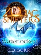 Waterlocked: A Zodiac Shifters Book: Paranormal Romance: Cancer (Wardens of Terra Book 2) ebook by C. D. Gorri