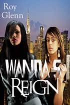Wanda's Reign ebook by Roy Glenn