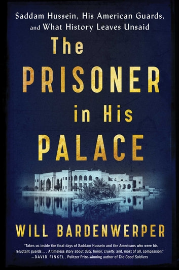 The Prisoner in His Palace - Saddam Hussein, His American Guards, and What History Leaves Unsaid ebook by Will Bardenwerper