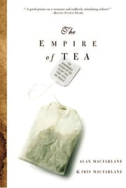 The Empire of Tea ebook by Alan Macfarlane,Iris MacFarlane
