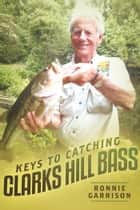 Keys To Catching Clarks Hill Bass ebook by Ronnie Garrison