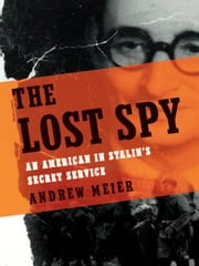 The Lost Spy: An American in Stalin's Secret Service ebook by Andrew Meier