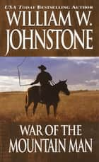 War Of The Mountain Man ebook by William W. Johnstone