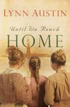 Until We Reach Home ebook by Lynn Austin