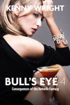 Bull's Eye 4: Consequences of a Hotwife Fantasy ebook by