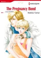 The Pregnancy Bond (Harlequin Comics) ebook by Lucy Gordon,Makiko Tamai