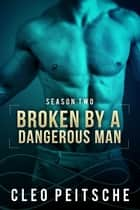Broken by a Dangerous Man ebook by Cleo Peitsche