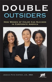 Double Outsiders - How Women of Color Can Succeed in Corporate America ebook by Jessica Faye Carter JD, MBA