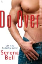 Do Over - A Novel ebook by Serena Bell