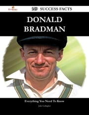 Donald Bradman 149 Success Facts - Everything you need to know about Donald Bradman ebook by Julie Gallagher