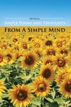 Simple Poems and Thoughts From A Simple Mind ebook by Bill Mincey