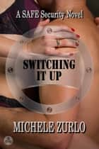 Switching It Up - A SAFE Security Novel, #2 ebook by Michele Zurlo