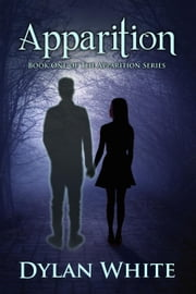 Apparition - The Apparition Series, #1 ebook by Dylan White