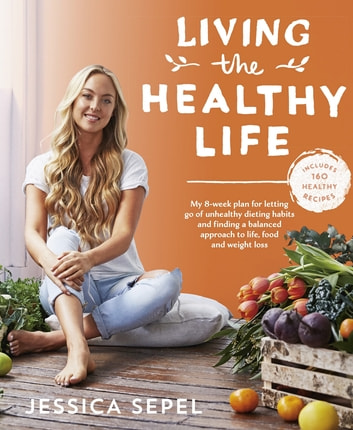 Living the Healthy Life ebook by Jessica Sepel