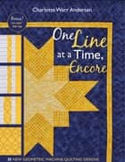 One Line at a Time, Encore - 33 New Geometric Machine- Quilting Designs ebook by Charlotte Warr Andersen