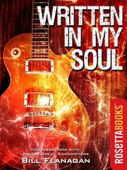 Written in My Soul - Conversations with Rock's Great Songwriters ebook by Bill Flanagan