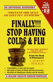 Finally!!! Stop Having Colds & Flu ebook by Hermle, J. Albert