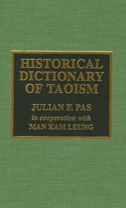Historical Dictionary of Taoism ebook by Julian F. Pas