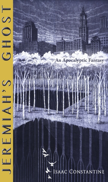 Jeremiah's Ghost - An Apocalyptic Fantasy ebook by Isaac Constantine