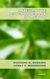 Integrative Psychotherapy in Action ebook by Richard G. Erskine,Janet P. Moursund