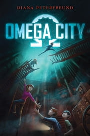 Omega City ebook by Diana Peterfreund
