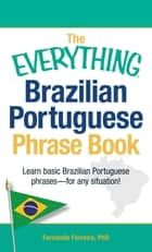 The Everything Brazilian Portuguese Phrase Book - Learn Basic Brazilian Portuguese Phrases - For Any Situation! ebook by Fernanda Ferreira