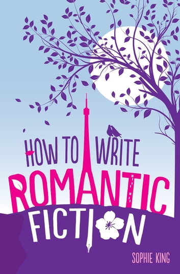 How To Write Romantic Fiction ebook by Sophie King