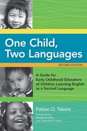 "One Child, Two Languages - A Guide for Early Childhood Educators of Children Learning English as a Second Language, Second Edition ebook by Patton Tabors Ed.D.,Catherine Snow Ph.D.,Mariela Paez ""Ed.D., M.Ed."""