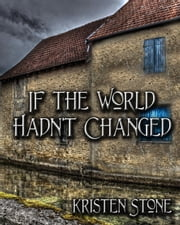If The World Hadn't Changed ebook by Kristen Stone