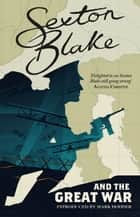 Sexton Blake and the Great War ebook by Mark Hodder