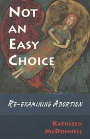 Not An Easy Choice - A Feminist Re-examines Abortion ebook by Kathleen McDonnell