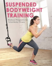 Suspended Bodyweight Training - Workout Programs for Total-Body Fitness ebook by Kenneth Leung,Lily Chou