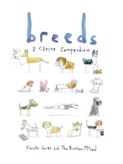 Breeds - A Canine Compendium ebook by Fenella Smith,The Brothers McLeod