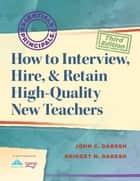 How to Interview, Hire, & Retain HighQuality New Teachers ebook by John C. Daresh,Bridget Daresh