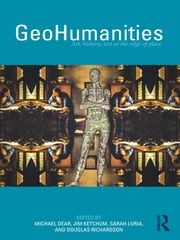 GeoHumanities - Art, History, Text at the Edge of Place ebook by Michael Dear,Jim Ketchum,Sarah Luria,Doug Richardson
