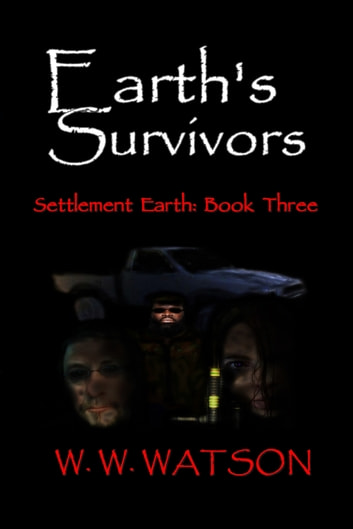 Earth's Survivors Settlement Earth: Book Three ebook by W. W. Watson
