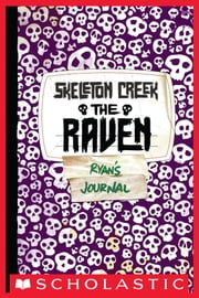 Skeleton Creek #4: The Raven ebook by Patrick Carman