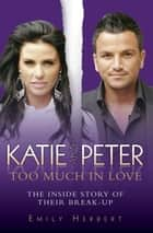 Katie and Peter: Too Much in Love ebook by Emily Herbert