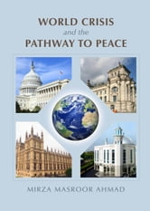 World Crisis and the Pathway to Peace ebook by Mirza Masroor Ahmad
