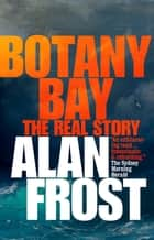 Botany Bay - The Real Story ebook by Alan Frost