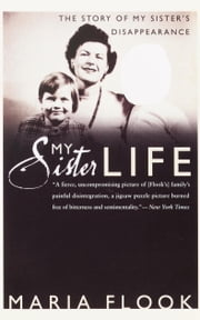 My Sister Life - The Story of My Sister's Disappearance ebook by Maria Flook