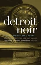 Detroit Noir ebook by E.J. Olsen,John C. Hocking