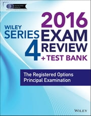 Wiley Series 4 Exam Review 2016 + Test Bank - The Registered Options Principal Examination ebook by Securities Institute of America
