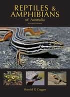 Reptiles and Amphibians of Australia ebook by Harold Cogger