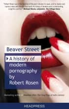 Beaver Street - A History of Modern Pornography ebook by Robert Rosen