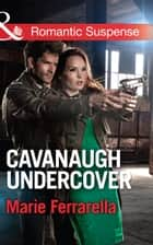 Cavanaugh Undercover (Mills & Boon Romantic Suspense) ebook by Marie Ferrarella