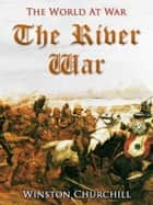 The River War / An Account of the Reconquest of the Sudan ebook by Winston Churchill
