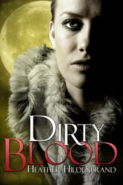 Dirty Blood ebook by Heather Hildenbrand
