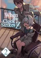 When the Clock Strikes Z: Volume 2 ebook by Ichirou Sakaki