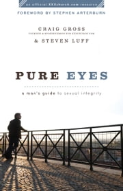Pure Eyes () - A Man's Guide to Sexual Integrity ebook by Craig Gross,Steven Luff
